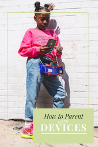 How to Parent with Devices